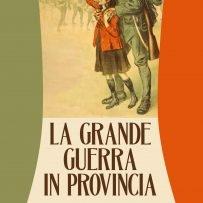 La Grande Guerra in provincia. Comunità locali e fronte interno: fonti e studi su società e conflitto.