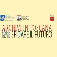 Archivi in Toscana. Fare rete. Sfidare il futuro