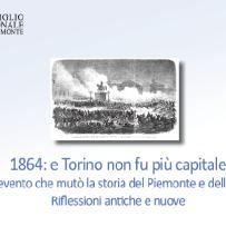 1864: e Torino non fu più capitale. Un evento che mutò la storia del Piemonte. Riflessioni antiche e nuove. Convegno di Studi promosso dal Centro Studi Piemontesi e dal Consiglio Regionale del Piemonte